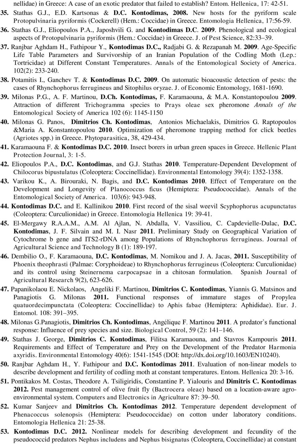 C. 2009. Phenological and ecological aspects of Protopulvinaria pyriformis (Hem.: Coccidae) in Greece. J. of Pest Science, 82:33 39. 37. Ranjbar Aghdam H., Fathipour Y., Kontodimas D.C., Radjabi G.