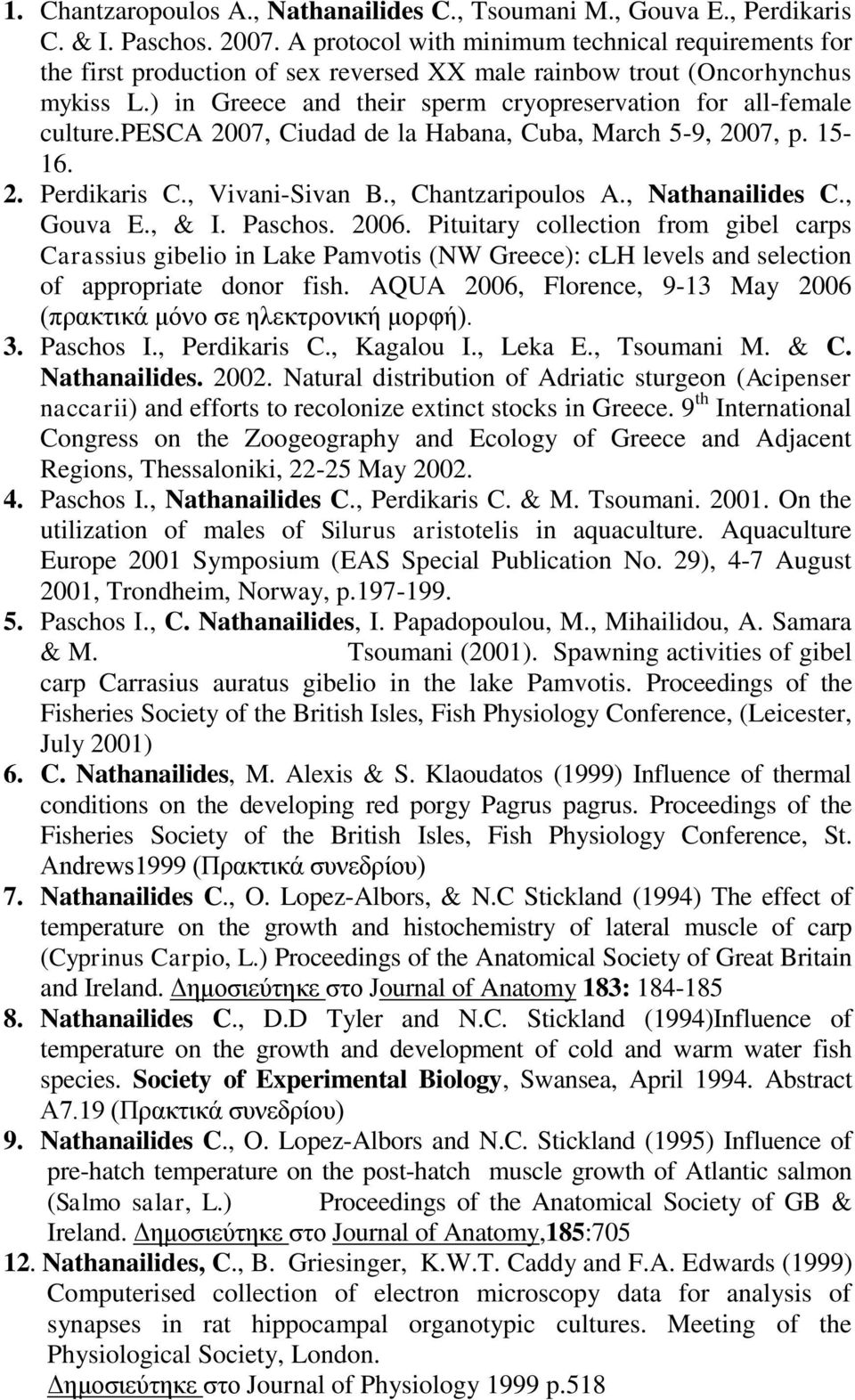) in Greece and their sperm cryopreservation for all-female culture.pesca 2007, Ciudad de la Habana, Cuba, March 5-9, 2007, p. 15-16. 2. Perdikaris C., Vivani-Sivan B., Chantzaripoulos A.