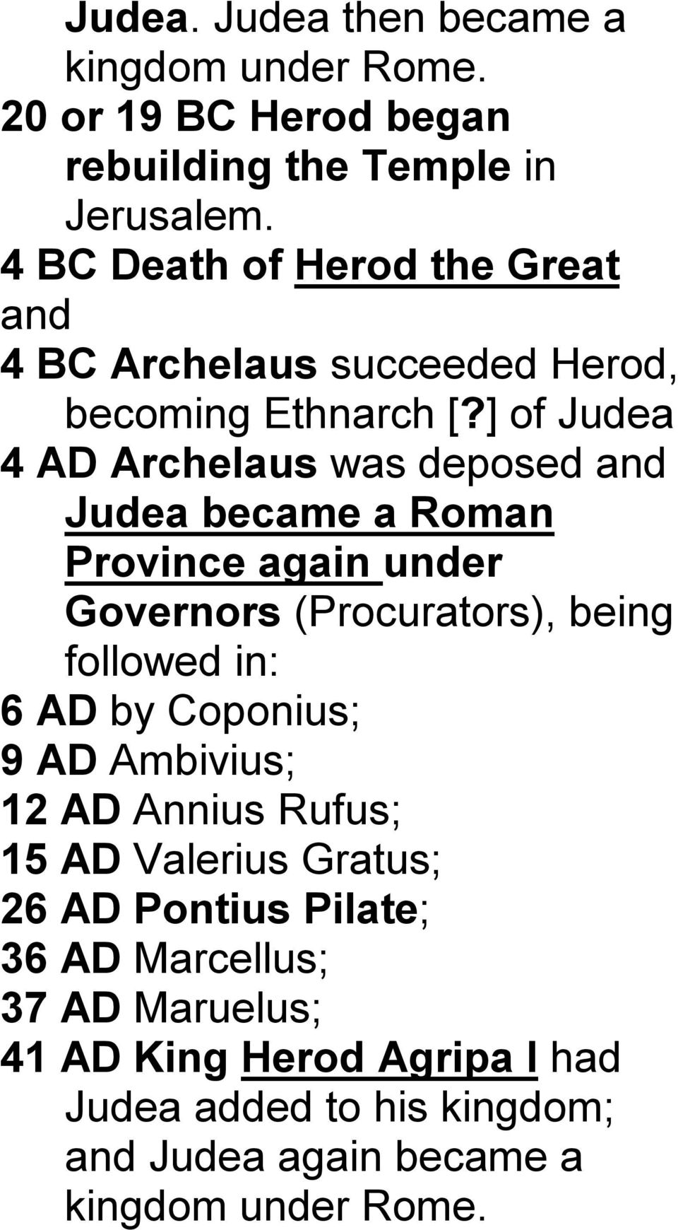 ] of Judea 4 AD Archelaus was deposed and Judea became a Roman Province again under Governors (Procurators), being followed in: 6 AD by