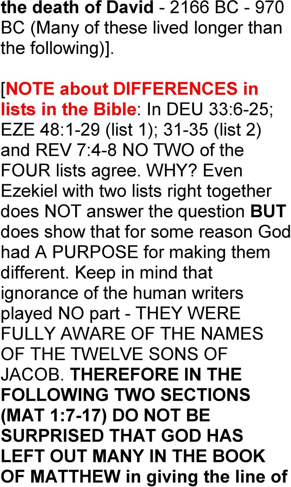 Even Ezekiel with two lists right together does NOT answer the question BUT does show that for some reason God had A PURPOSE for making them different.