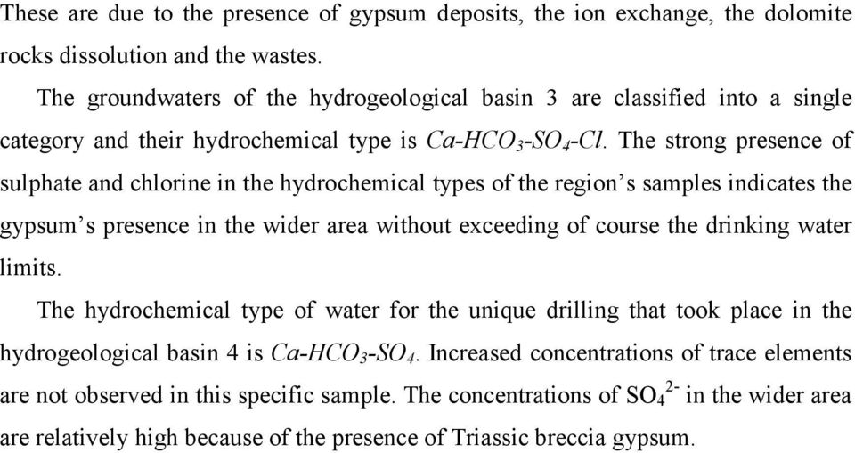 The strong presence of sulphate and chlorine in the hydrochemical types of the region s samples indicates the gypsum s presence in the wider area without exceeding of course the drinking water