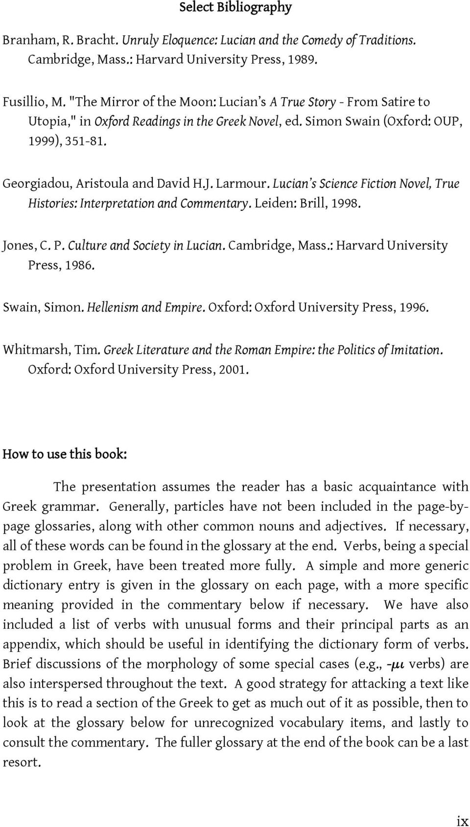 Larmour. Lucian s Science Fiction Novel, True Histories: Interpretation and Commentary. Leiden: Brill, 1998. Jones, C. P. Culture and Society in Lucian. Cambridge, Mass.