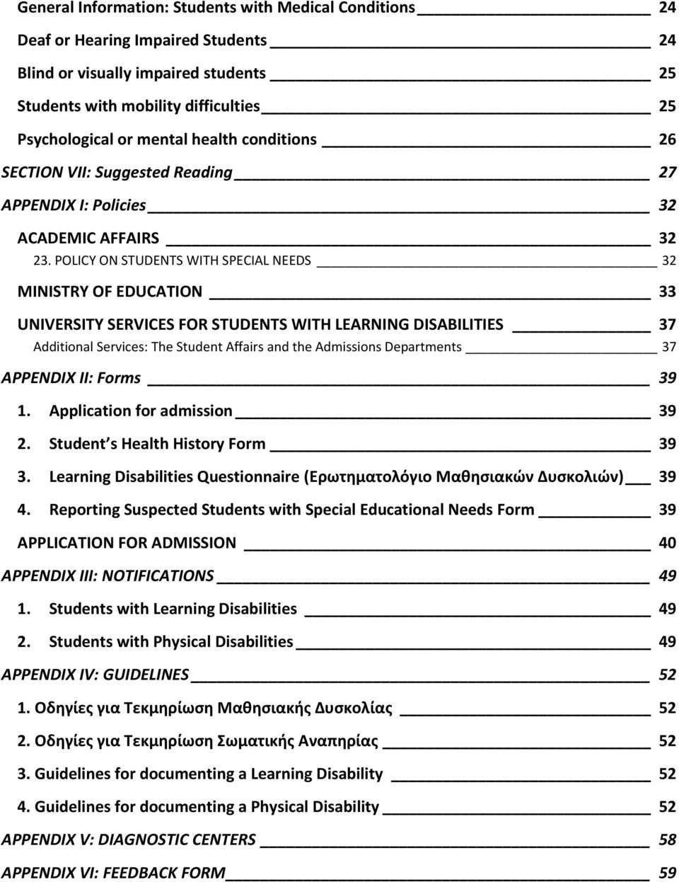 POLICY ON STUDENTS WITH SPECIAL NEEDS 32 MINISTRY OF EDUCATION 33 UNIVERSITY SERVICES FOR STUDENTS WITH LEARNING DISABILITIES 37 Additional Services: The Student Affairs and the Admissions