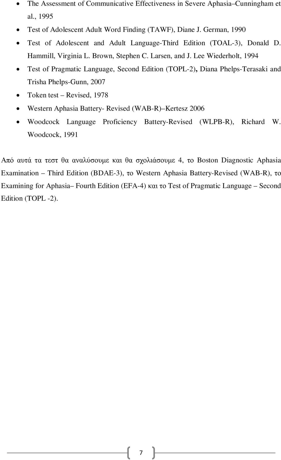 Lee Wiederholt, 1994 Test of Pragmatic Language, Second Edition (TOPL-2), Diana Phelps-Terasaki and Trisha Phelps-Gunn, 2007 Token test Revised, 1978 Western Aphasia Battery- Revised (WAB-R) Kertesz