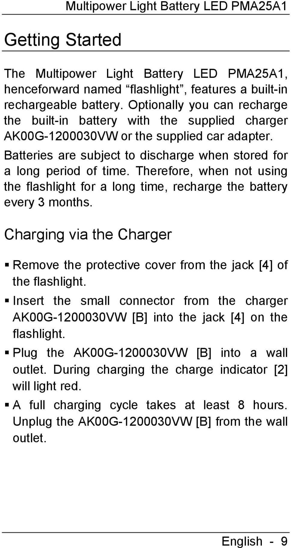 Therefore, when not using the flashlight for a long time, recharge the battery every 3 months. Charging via the Charger Remove the protective cover from the jack [4] of the flashlight.