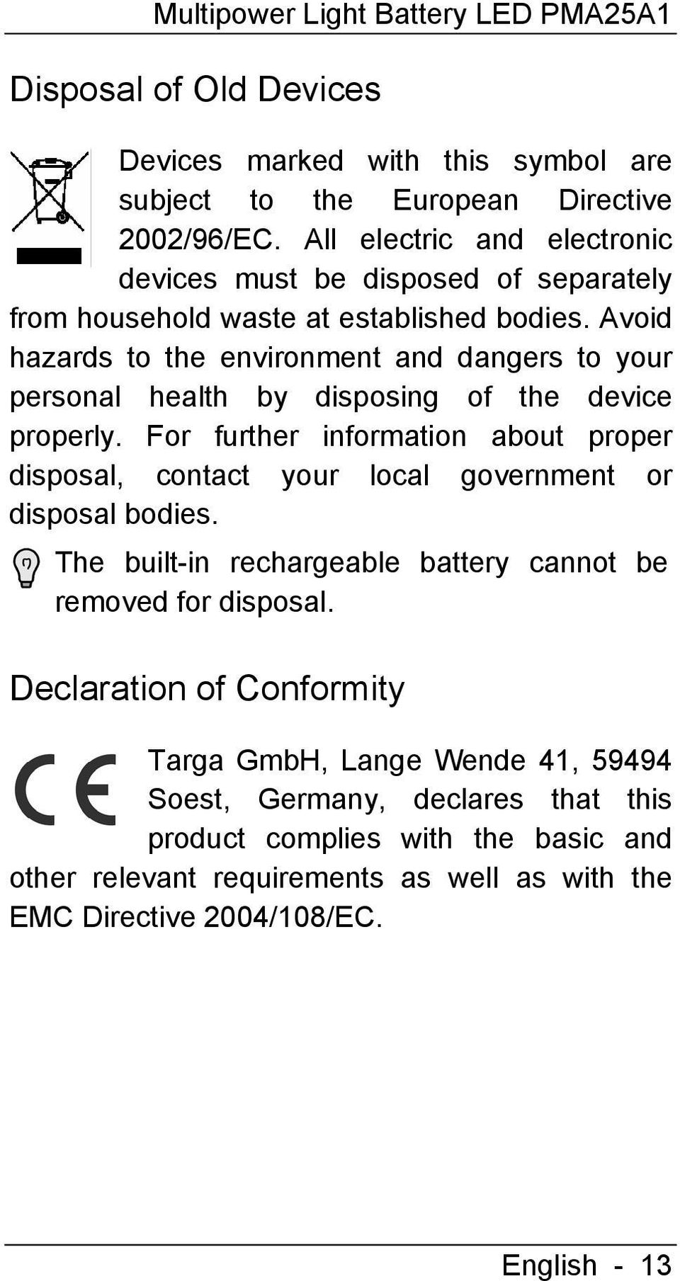 Avoid hazards to the environment and dangers to your personal health by disposing of the device properly.