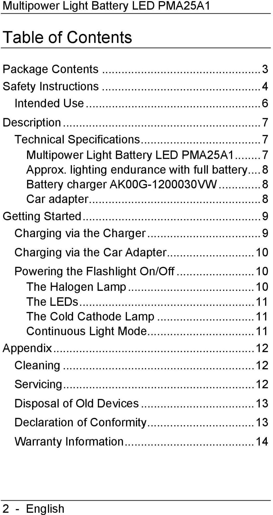 ..9 Charging via the Charger...9 Charging via the Car Adapter...10 Powering the Flashlight On/Off...10 The Halogen Lamp...10 The LEDs...11 The Cold Cathode Lamp.