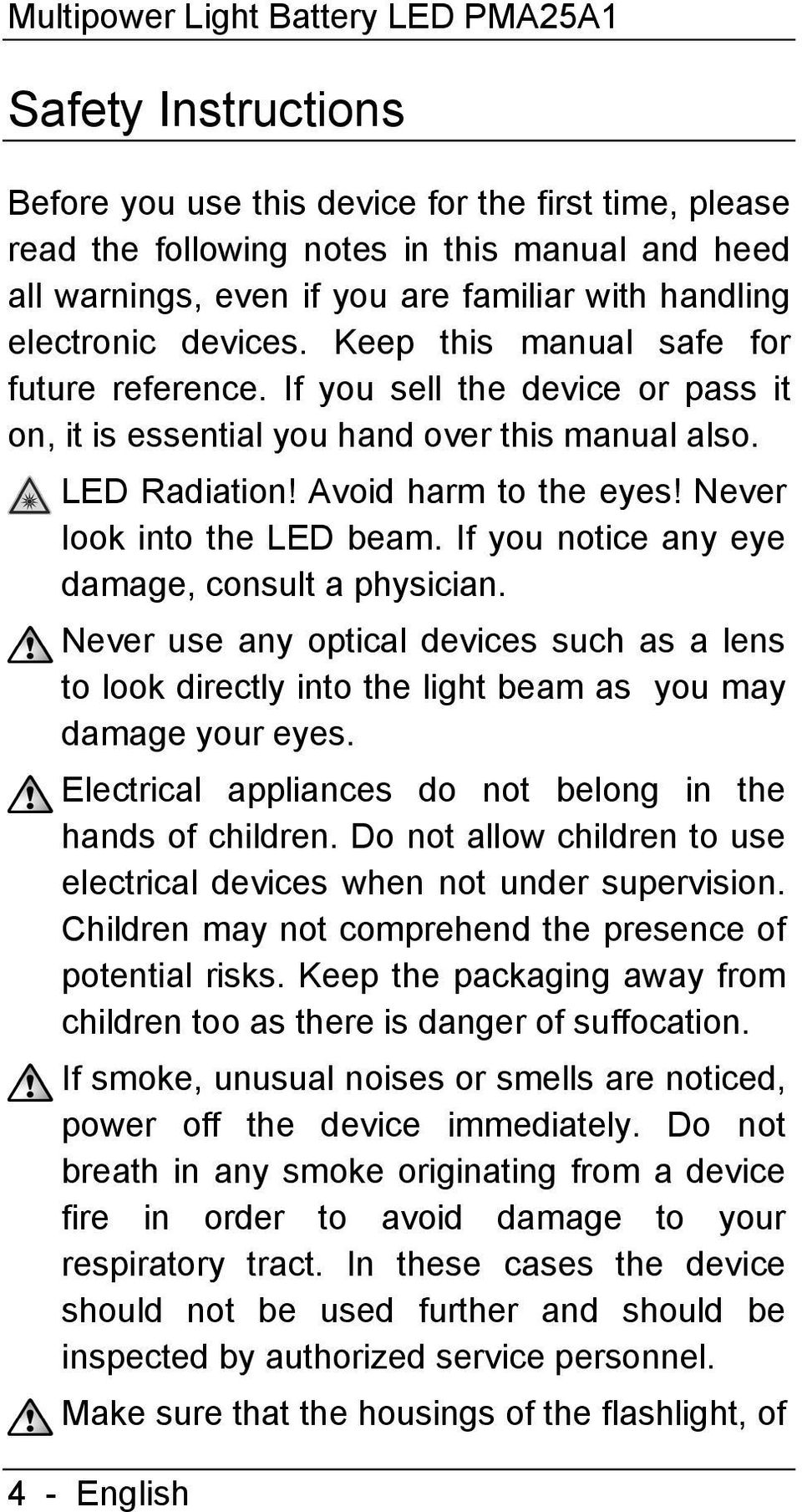 Avoid harm to the eyes! Never look into the LED beam. If you notice any eye damage, consult a physician.