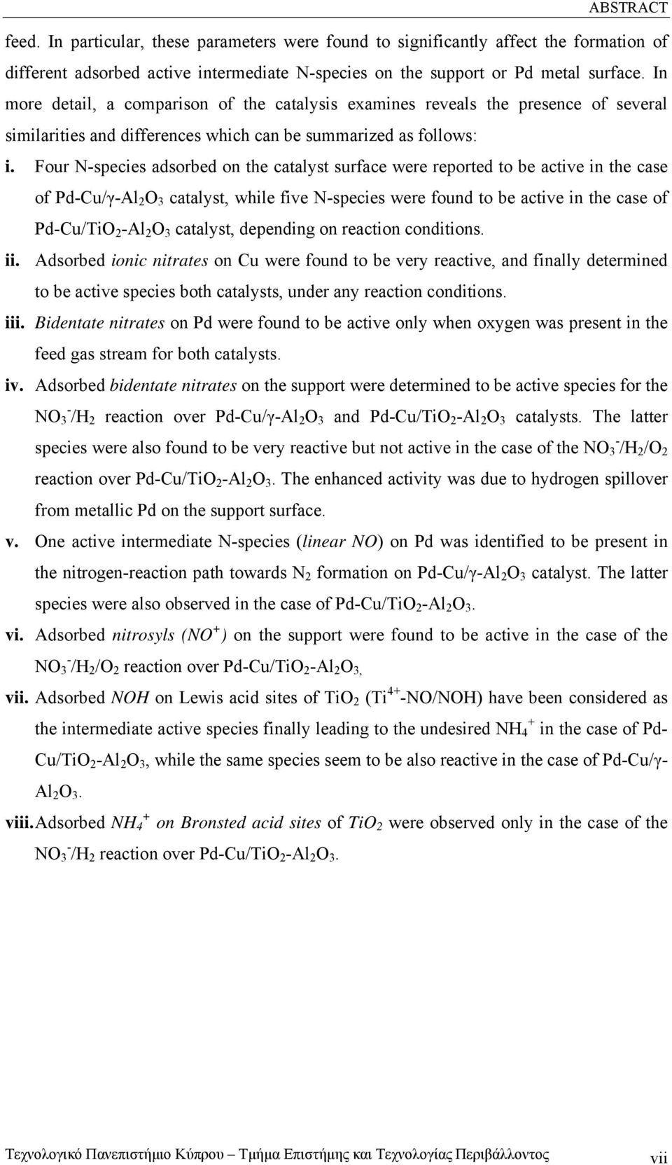 Four Nspecies adsorbed on the catalyst surface were reported to be active in the case of PdCu/γAl 2 O 3 catalyst, while five Nspecies were found to be active in the case of PdCu/TiO 2 Al 2 O 3