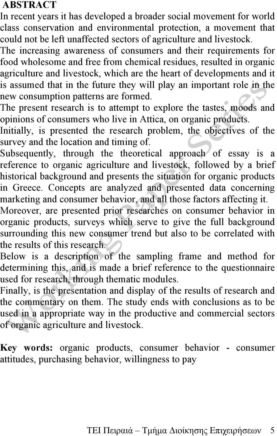The increasing awareness of consumers and their requirements for food wholesome and free from chemical residues, resulted in organic agriculture and livestock, which are the heart of developments and
