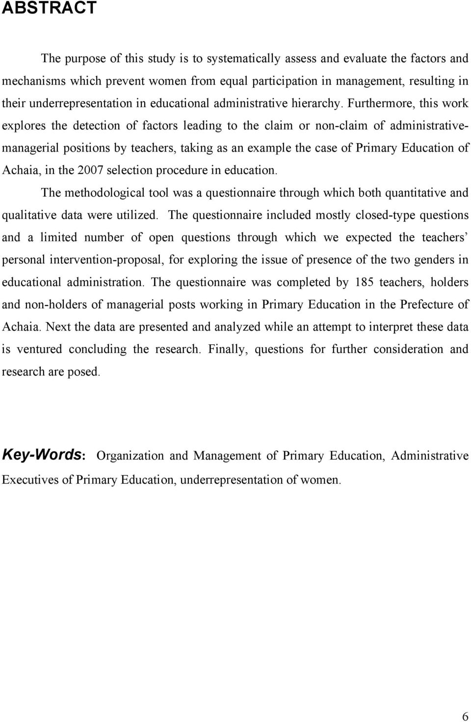 Furthermore, this work explores the detection of factors leading to the claim or non-claim of administrativemanagerial positions by teachers, taking as an example the case of Primary Education of
