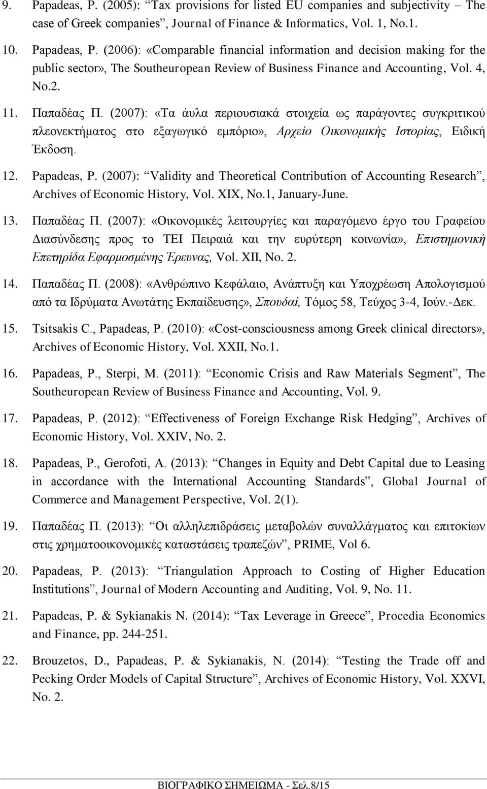 (2007): Validity and Theoretical Contribution of Accounting Research, Archives of Economic History, Vol. XIX, No.1, January-June. 13. Παπαδέας Π.