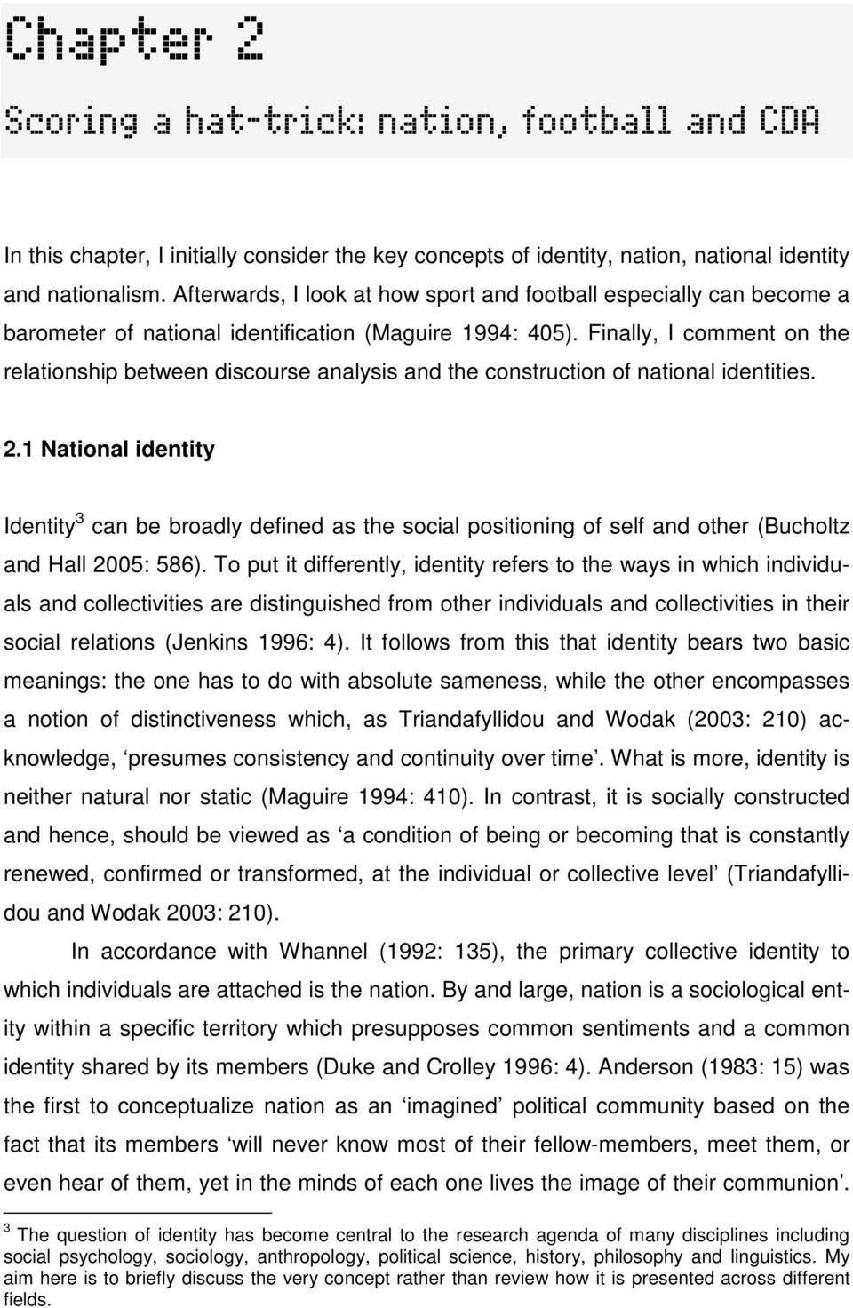 Finally, I comment on the relationship between discourse analysis and the construction of national identities. 2.
