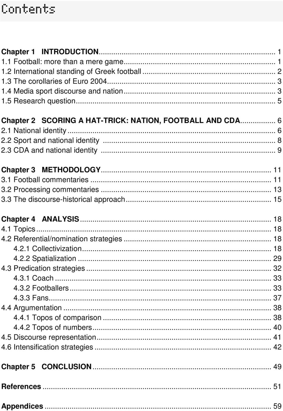 3 CDA and national identity... 9 Chapter 3 METHODOLOGY... 11 3.1 Football commentaries... 11 3.2 Processing commentaries... 13 3.3 The discourse-historical approach... 15 Chapter 4 ANALYSIS... 18 4.