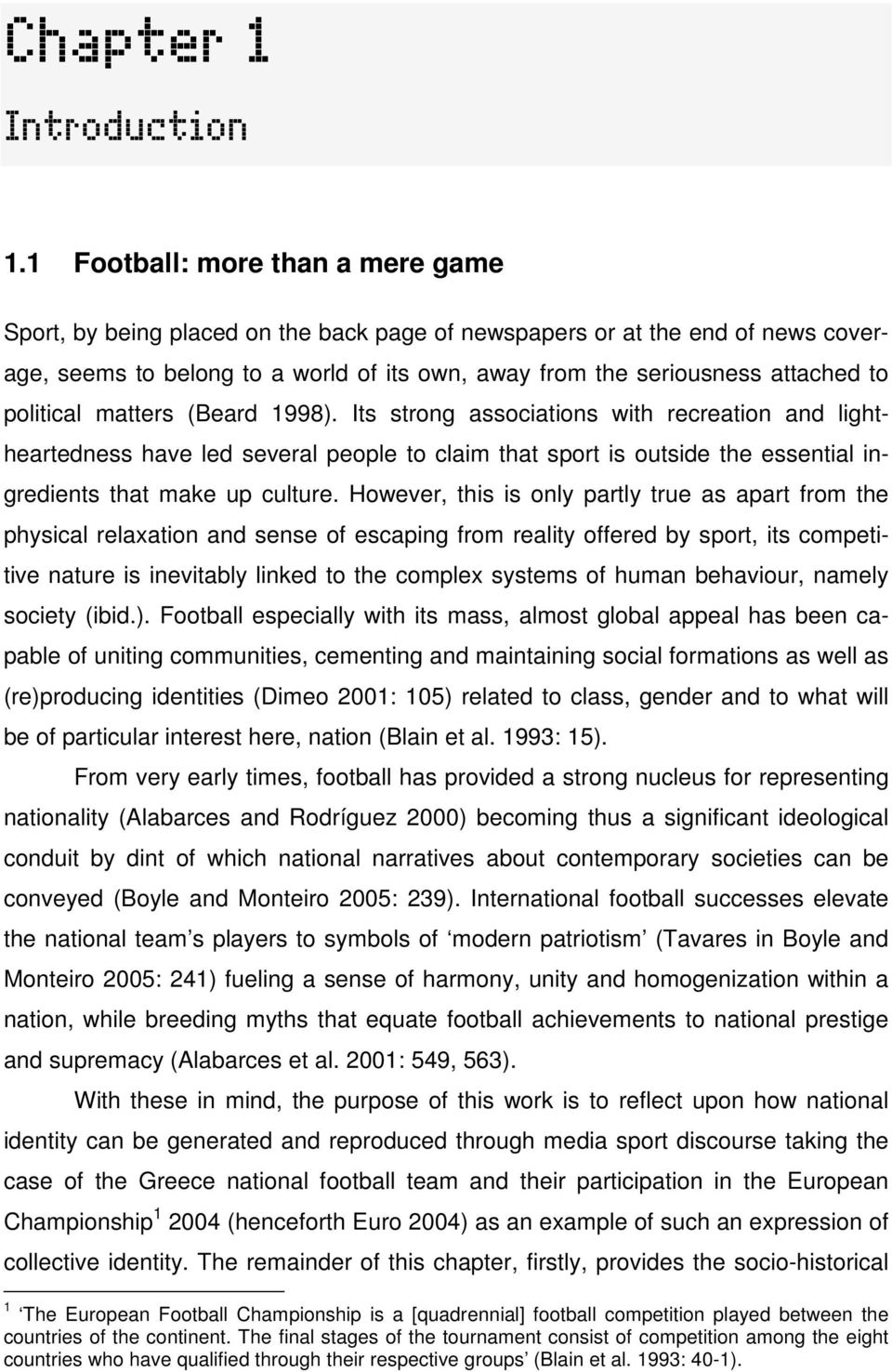 political matters (Beard 1998). Its strong associations with recreation and lightheartedness have led several people to claim that sport is outside the essential ingredients that make up culture.