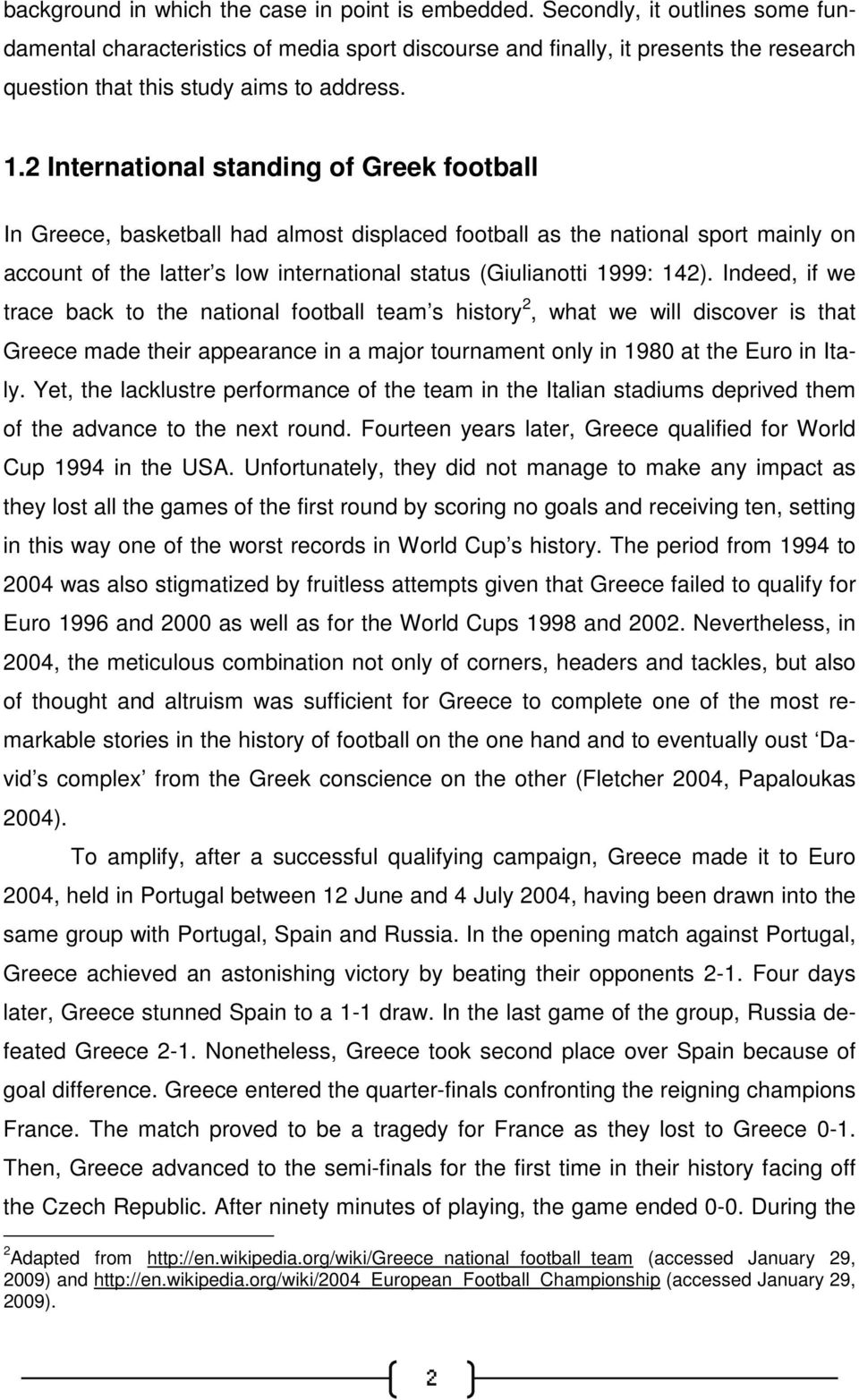2 International standing of Greek football In Greece, basketball had almost displaced football as the national sport mainly on account of the latter s low international status (Giulianotti 1999: 142).