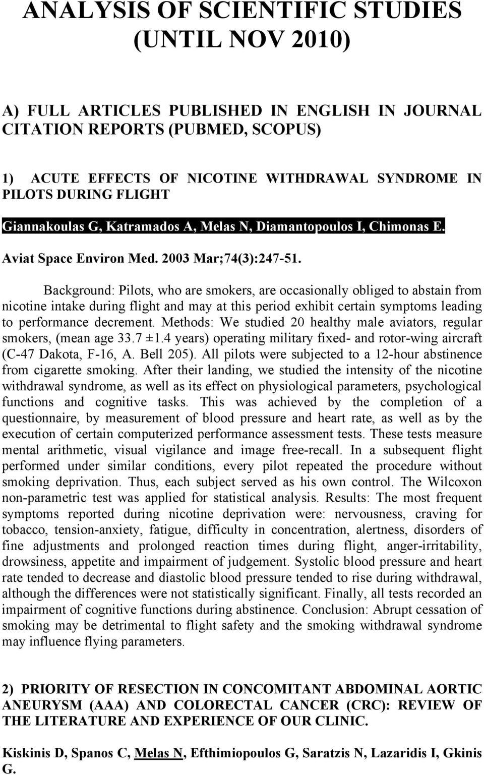 Background: Pilots, who are smokers, are occasionally obliged to abstain from nicotine intake during flight and may at this period exhibit certain symptoms leading to performance decrement.