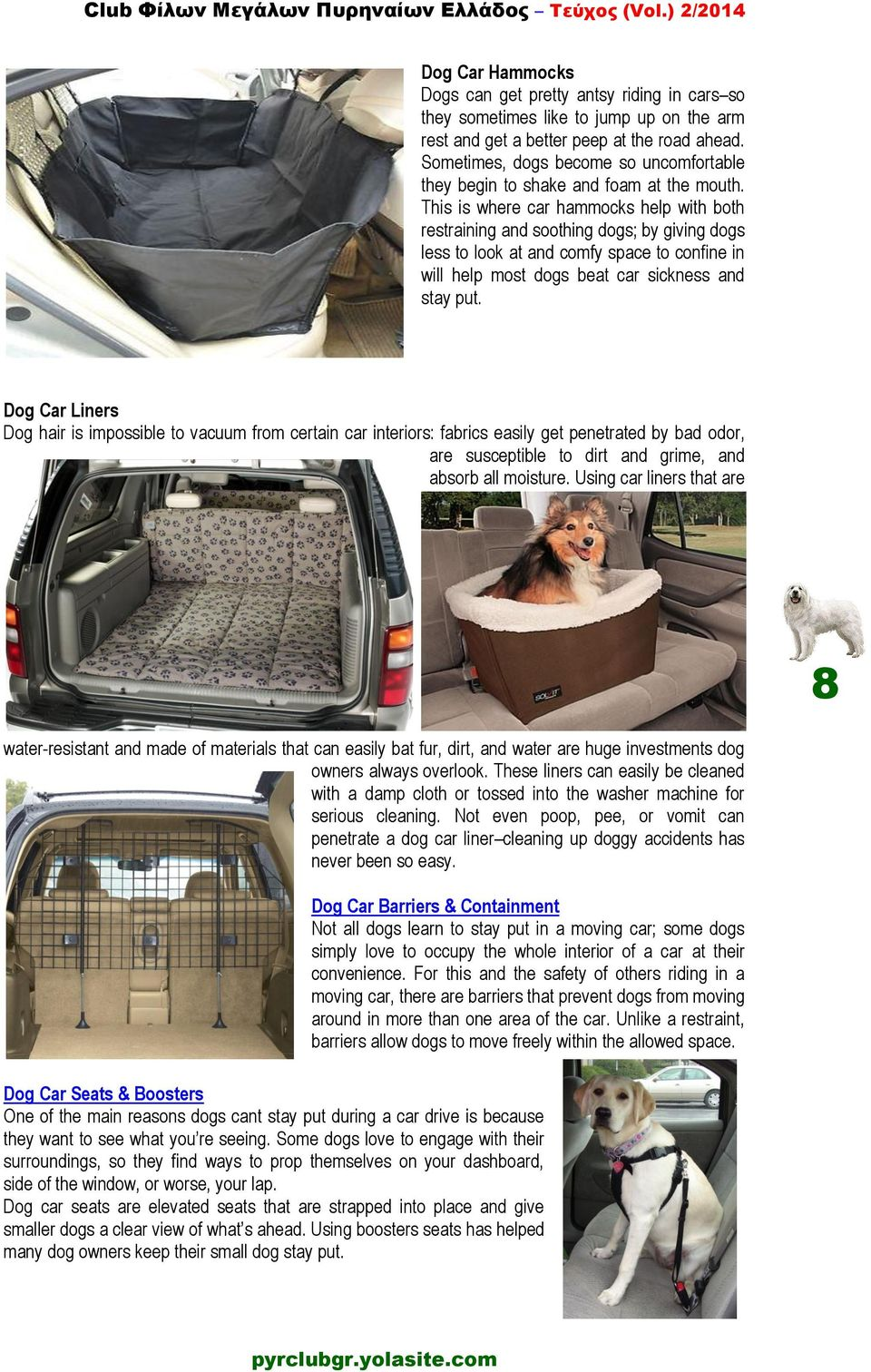 This is where car hammocks help with both restraining and soothing dogs; by giving dogs less to look at and comfy space to confine in will help most dogs beat car sickness and stay put.