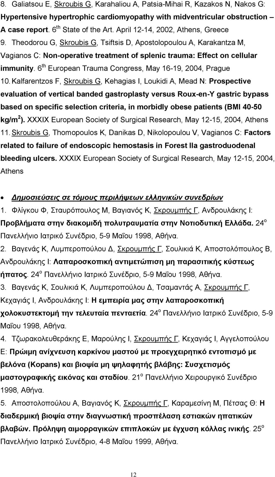 6 th European Trauma Congress, May 16-19, 2004, Prague 10.