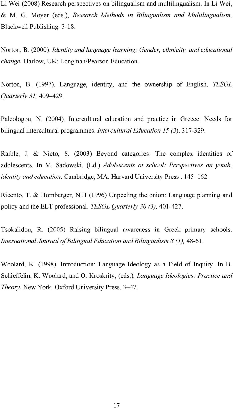 TESOL Quarterly 31, 409 429. Paleologou, N. (2004). Intercultural education and practice in Greece: Needs for bilingual intercultural programmes. Intercultural Education 15 (3), 317-329. Raible, J.