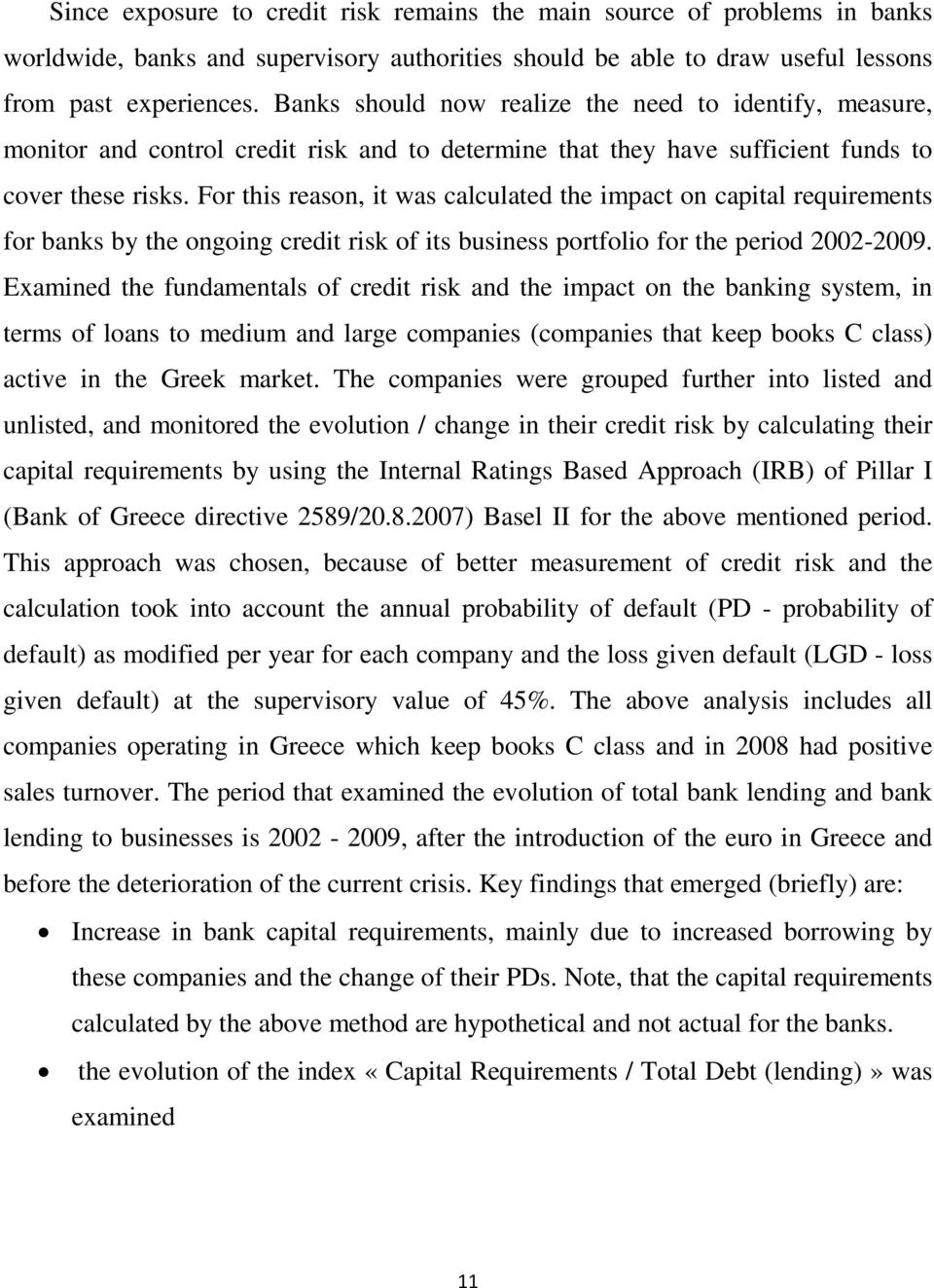 For this reason, it was calculated the impact on capital requirements for banks by the ongoing credit risk of its business portfolio for the period 2002-2009.