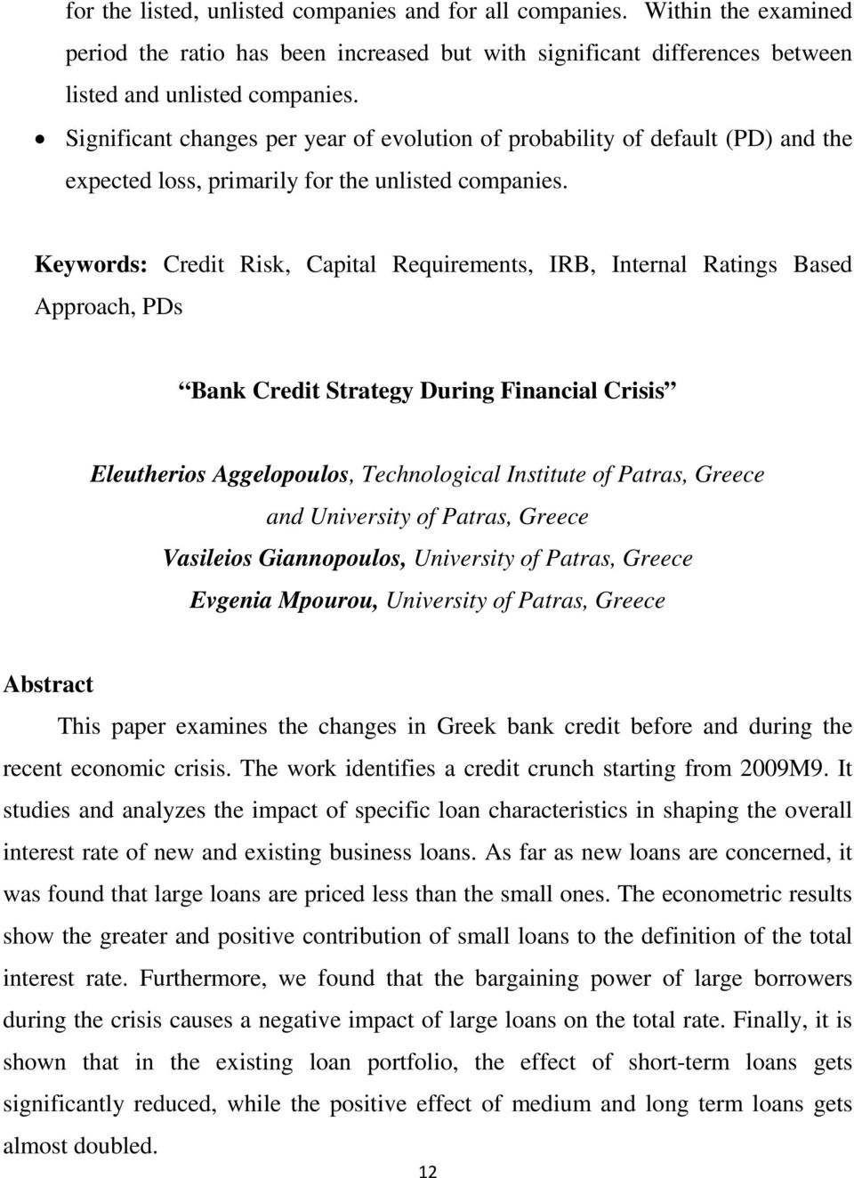 Keywords: Credit Risk, Capital Requirements, IRB, Internal Ratings Based Approach, PDs Bank Credit Strategy During Financial Crisis Eleutherios Aggelopoulos, Technological Institute of Patras, Greece