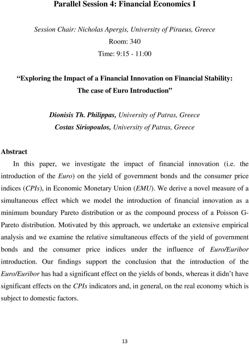 Philippas, University of Patras, Greece Costas Siriopoulos, University of Patras, Greece In this paper, we investigate the impact of financial innovation (i.e. the introduction of the Euro) on the yield of government bonds and the consumer price indices (CPIs), in Economic Monetary Union (EMU).