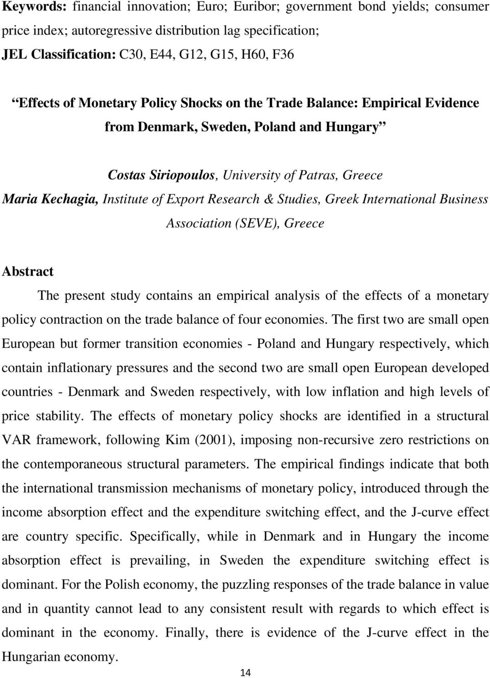 & Studies, Greek International Business Association (SEVE), Greece The present study contains an empirical analysis of the effects of a monetary policy contraction on the trade balance of four