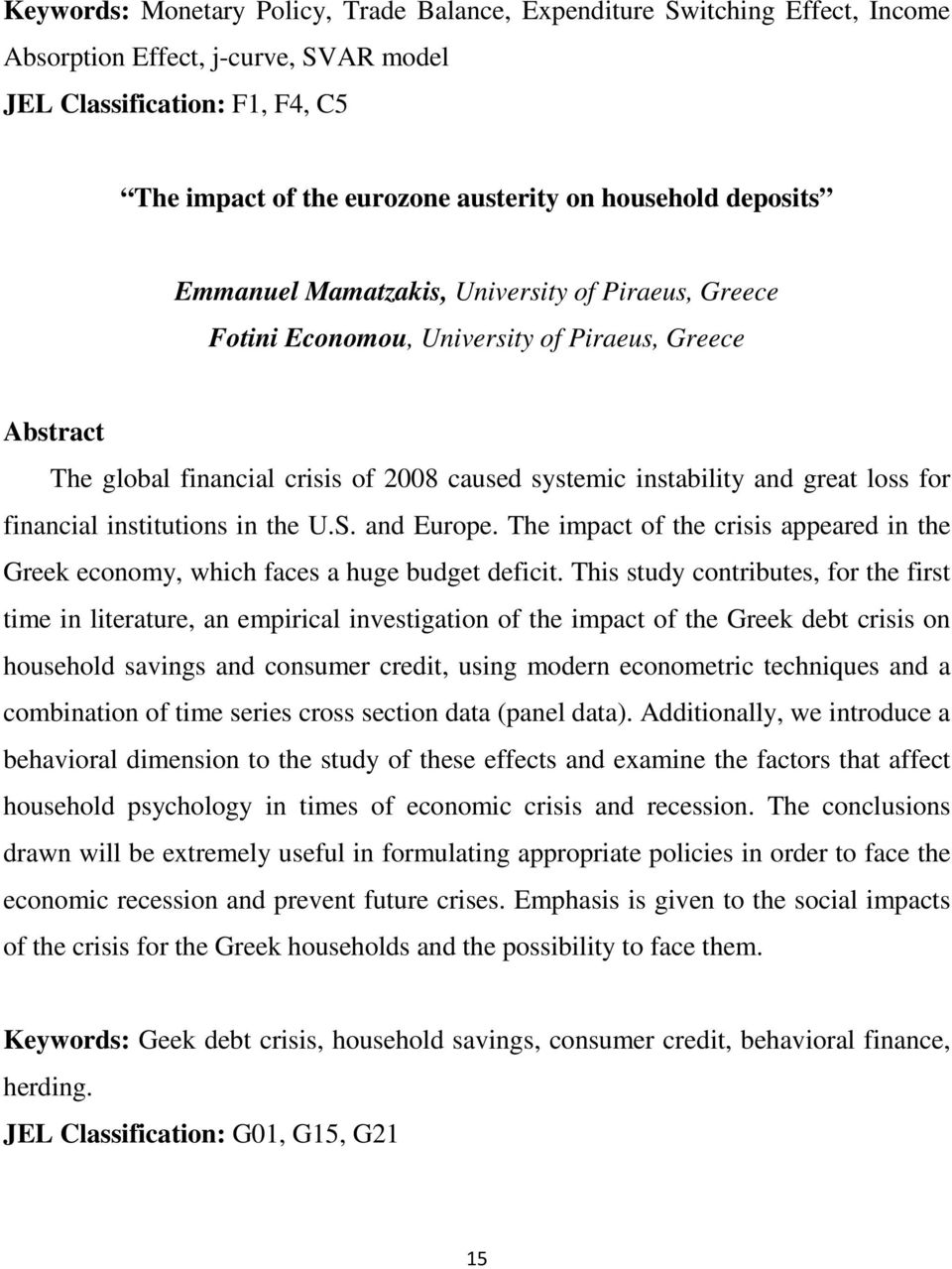 institutions in the U.S. and Europe. The impact of the crisis appeared in the Greek economy, which faces a huge budget deficit.