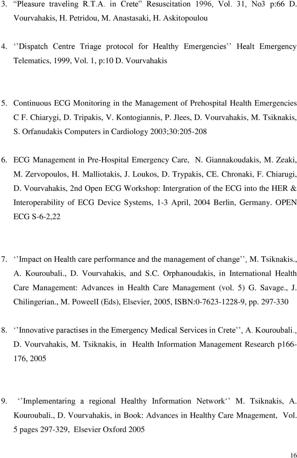 Continuous ECG Monitoring in the Management of Prehospital Health Emergencies C F. Chiarygi, D. Tripakis, V. Kontogiannis, P. Jlees, D. Vourvahakis, M. Tsiknakis, S.
