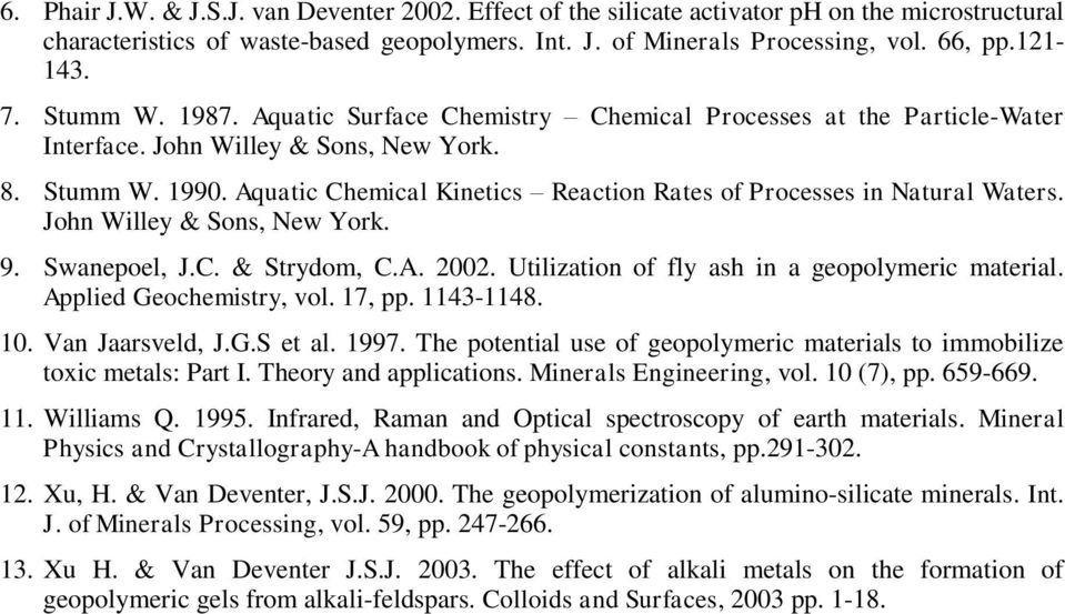 Aquatic Chemical Kinetics Reaction Rates of Processes in Natural Waters. John Willey & Sons, New York. 9. Swanepoel, J.C. & Strydom, C.A. 2002. Utilization of fly ash in a geopolymeric material.