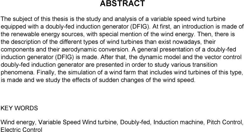 Then, there is the description of the different types of wind turbines than exist nowadays, their components and their aerodynamic conversion.