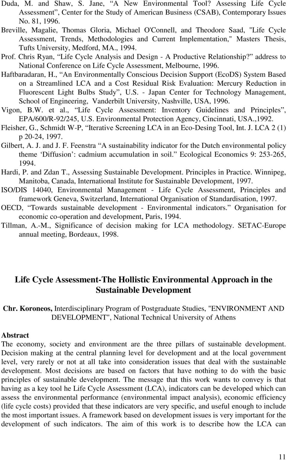 Prof. Chris Ryan, Life Cycle Analysis and Design - A Productive Relationship? address to National Conference on Life Cycle Assessment, Melbourne, 1996. Haftbaradaran, H.