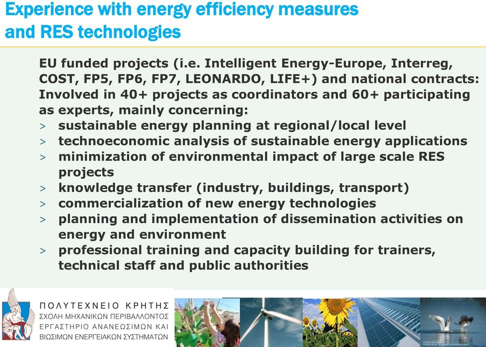 sustainable energy applications minimization of environmental impact of large scale RES projects knowledge transfer (industry, buildings, transport) commercialization of new energy