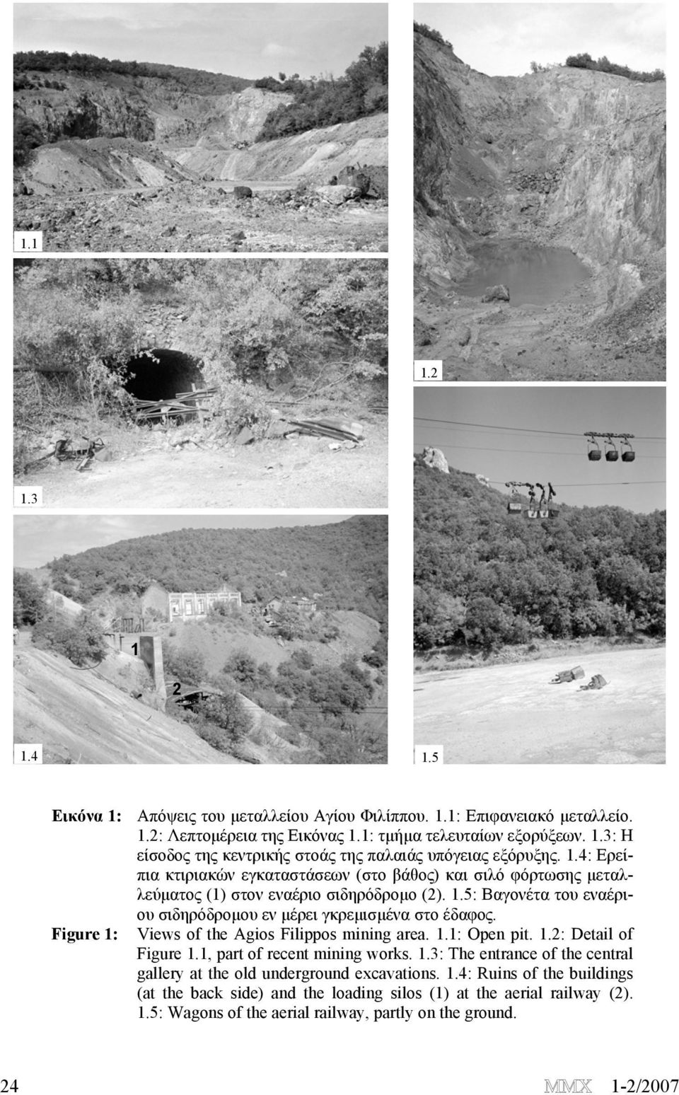 Figure 1: Views of the Agios Filippos mining area. 1.1: Open pit. 1.2: Detail of Figure 1.1, part of recent mining works. 1.3: The entrance of the central gallery at the old underground excavations.