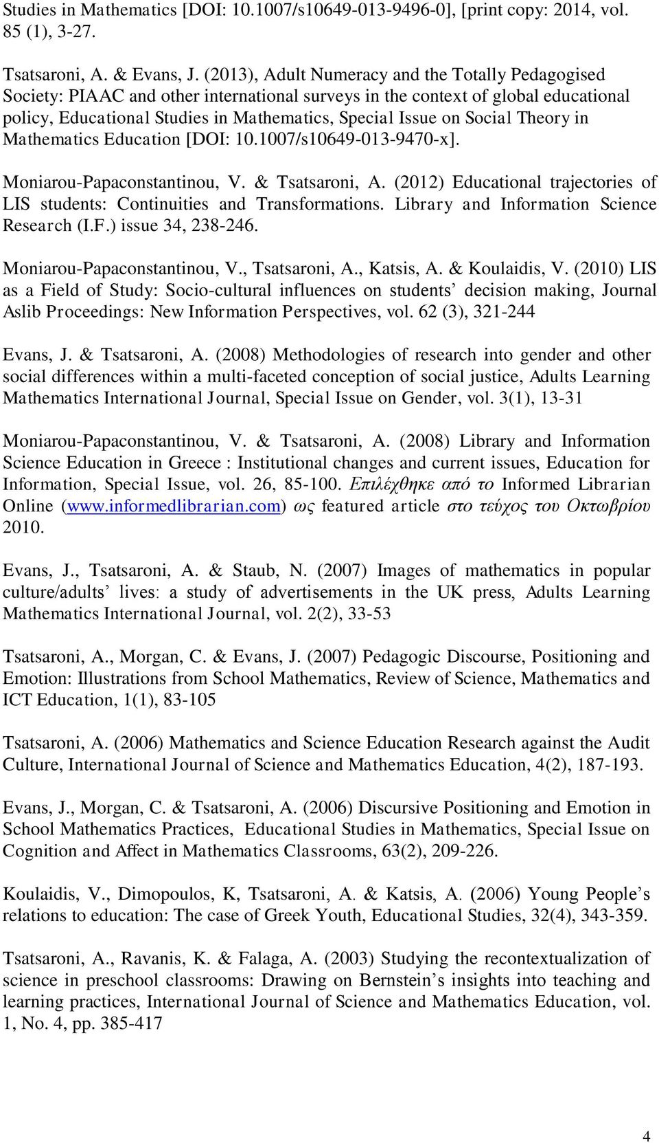 Social Theory in Mathematics Education [DOI: 10.1007/s10649-013-9470-x]. Moniarou-Papaconstantinou, V. & Tsatsaroni, A.