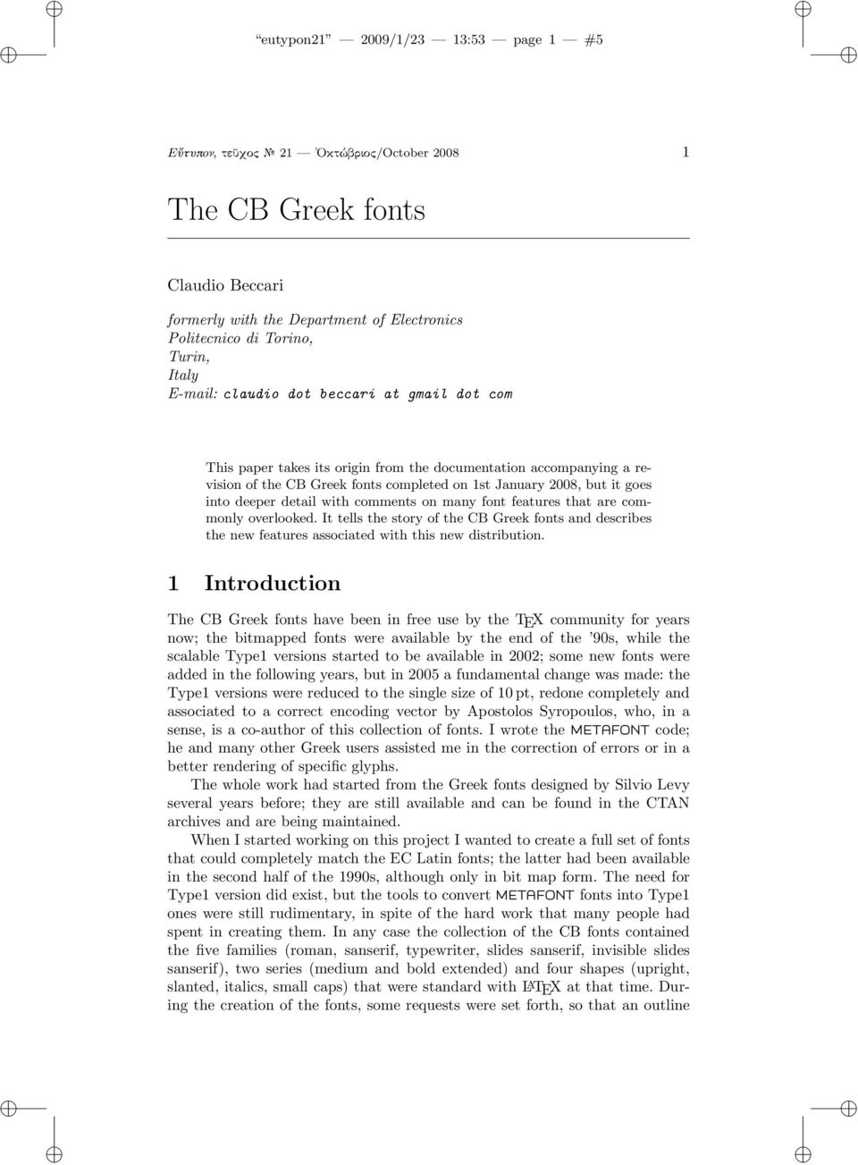 detail with comments on many font features that are commonly overlooked. It tells the story of the CB Greek fonts and describes the new features associated with this new distribution.
