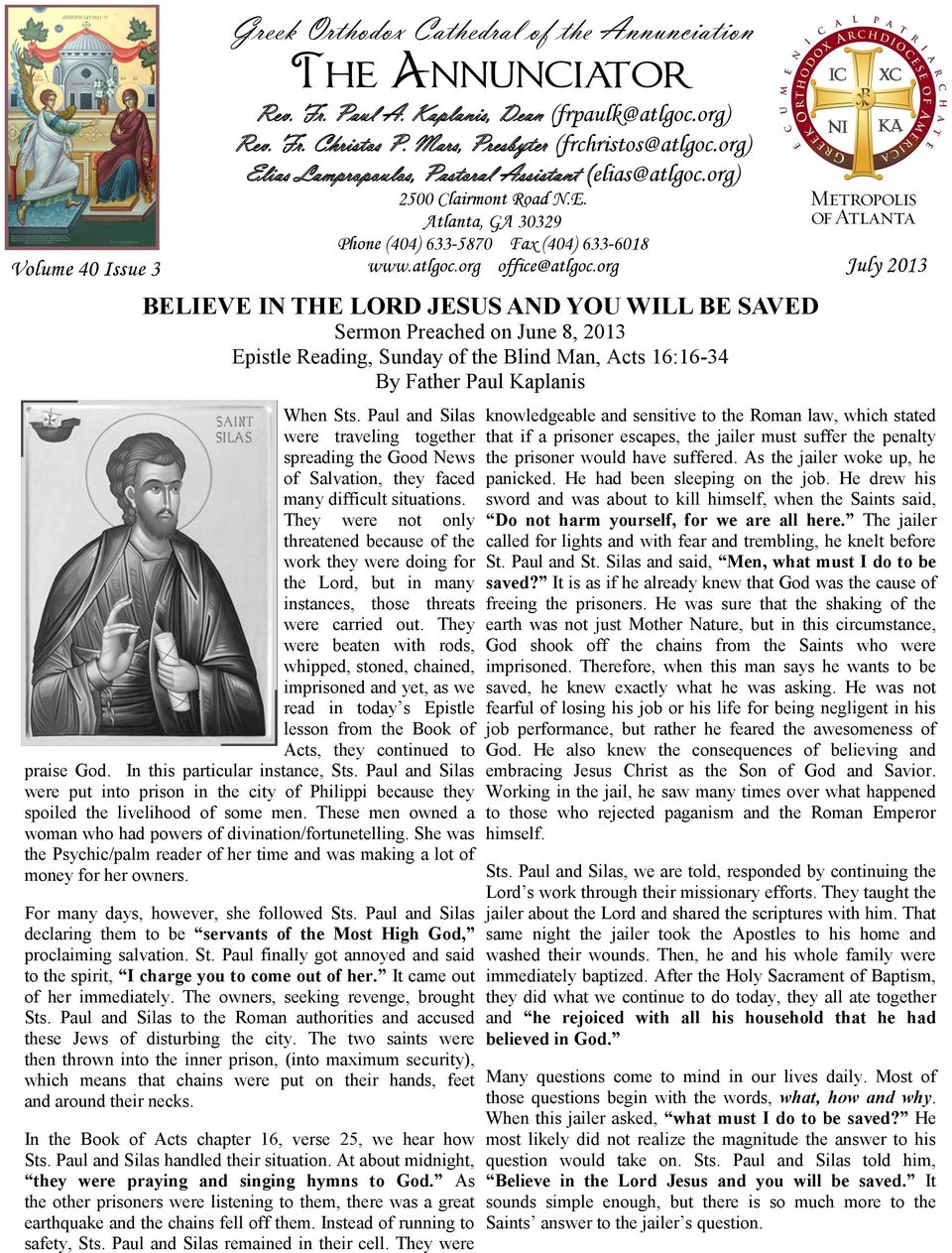 org July 2013 BELIEVE IN THE LORD JESUS AND YOU WILL BE SAVED Sermon Preached on June 8, 2013 Epistle Reading, Sunday of the Blind Man, Acts 16:16-34 By Father Paul Kaplanis When Sts.