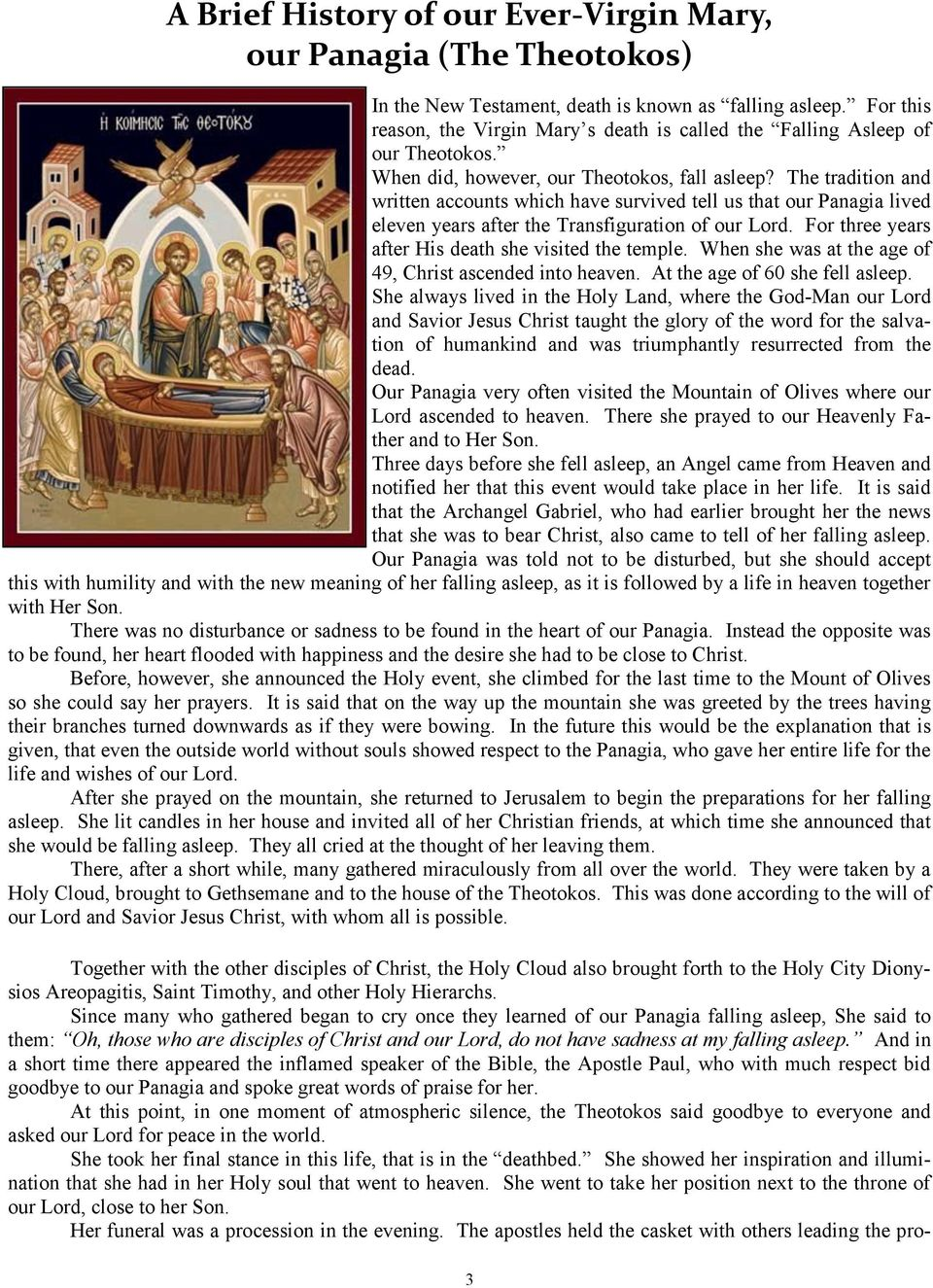 The tradition and written accounts which have survived tell us that our Panagia lived eleven years after the Transfiguration of our Lord. For three years after His death she visited the temple.