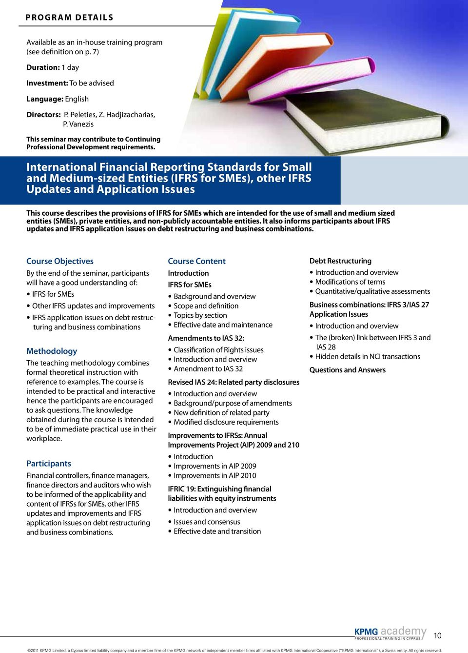 International Financial Reporting Standards for Small and Medium-sized Entities (IFRS for SMEs), other IFRS Updates and Application Issues This course describes the provisions of IFRS for SMEs which