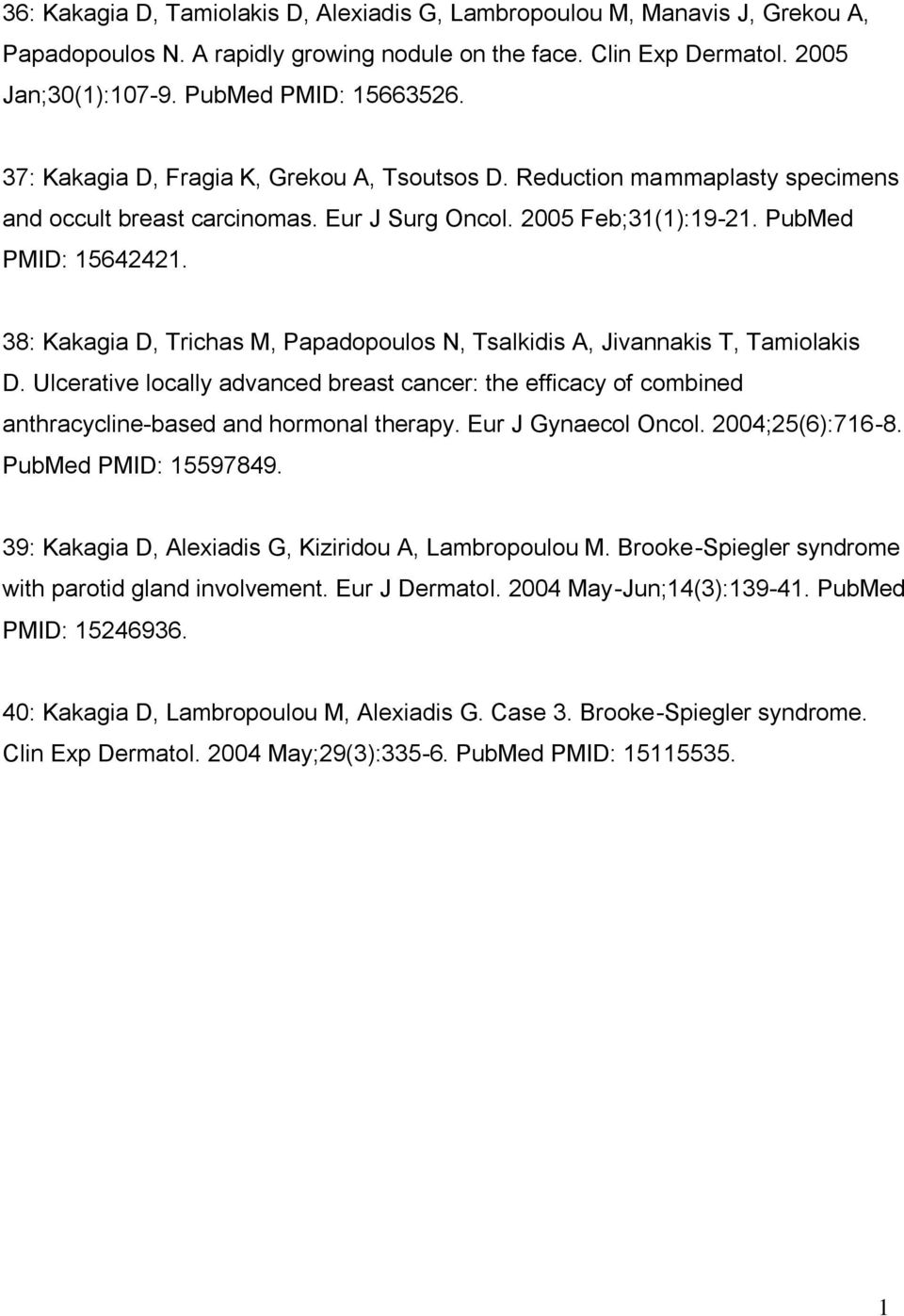 38: Kakagia D, Trichas M, Papadopoulos N, Tsalkidis A, Jivannakis T, Tamiolakis D. Ulcerative locally advanced breast cancer: the efficacy of combined anthracycline-based and hormonal therapy.