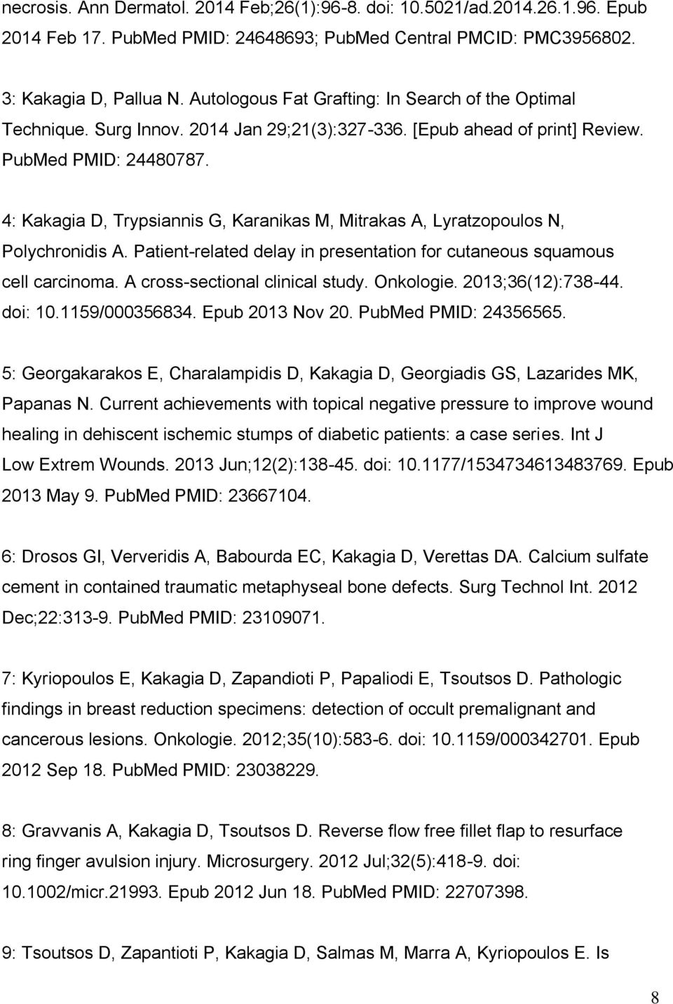 4: Kakagia D, Trypsiannis G, Karanikas M, Mitrakas A, Lyratzopoulos N, Polychronidis A. Patient-related delay in presentation for cutaneous squamous cell carcinoma. A cross-sectional clinical study.