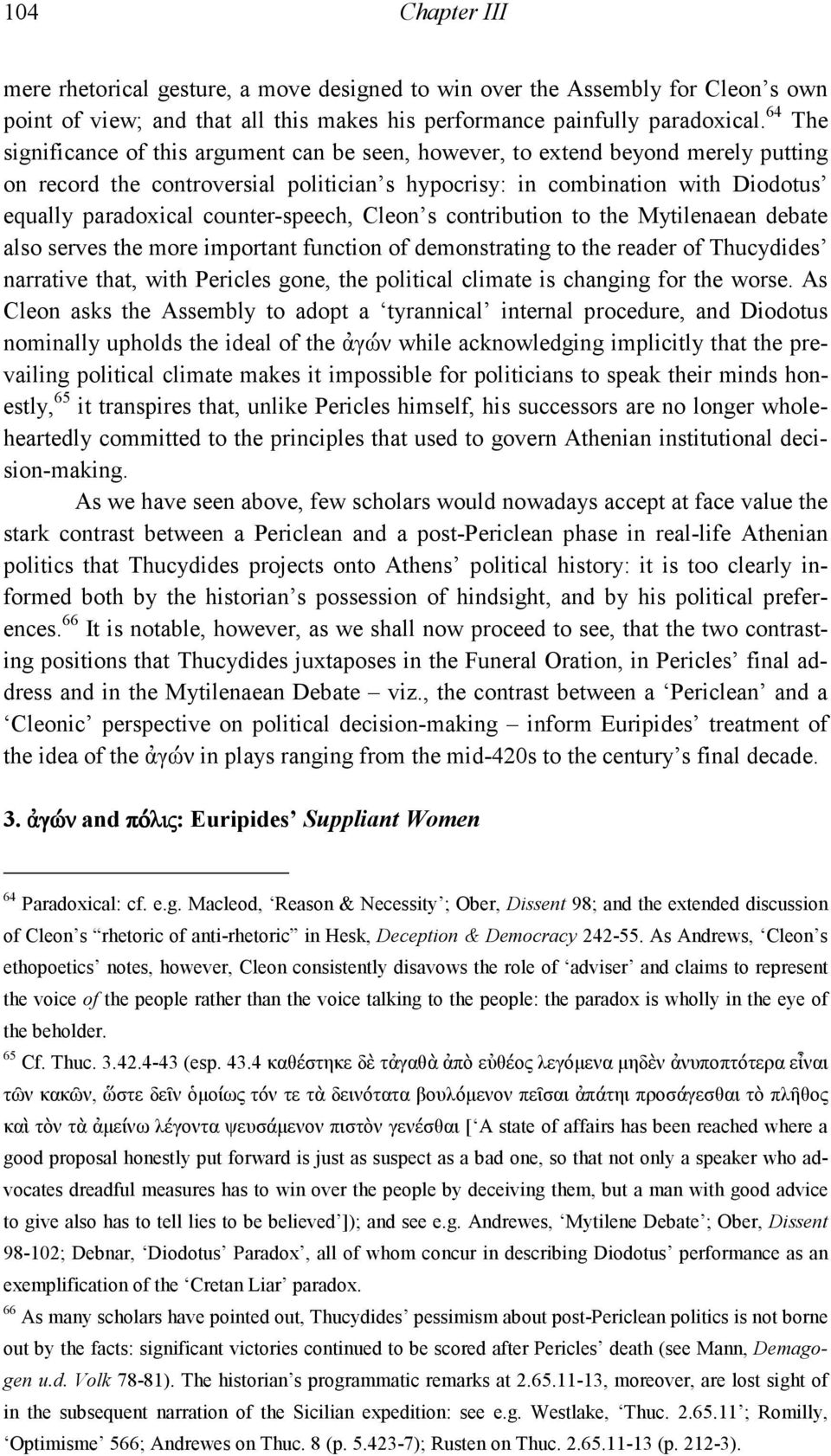 counter-speech, Cleon s contribution to the Mytilenaean debate also serves the more important function of demonstrating to the reader of Thucydides narrative that, with Pericles gone, the political