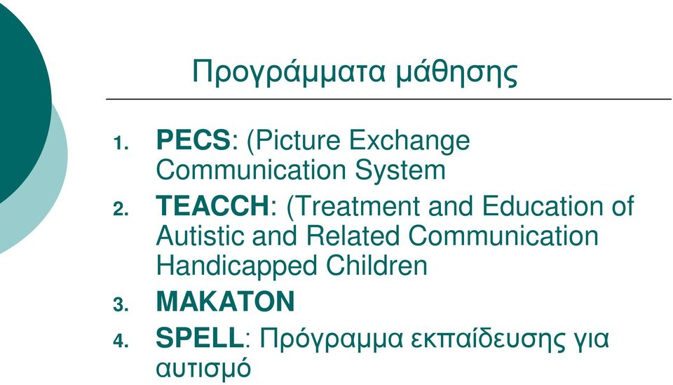 TEACCH: (Treatment and Education of Autistic and