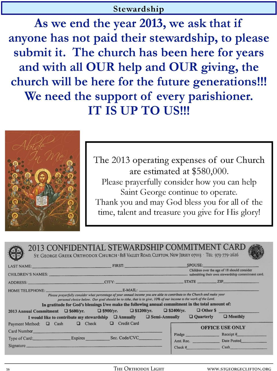 !! We need the support of every parishioner. IT IS UP TO US!!! The 2013 operating expenses of our Church are estimated at $580,000.