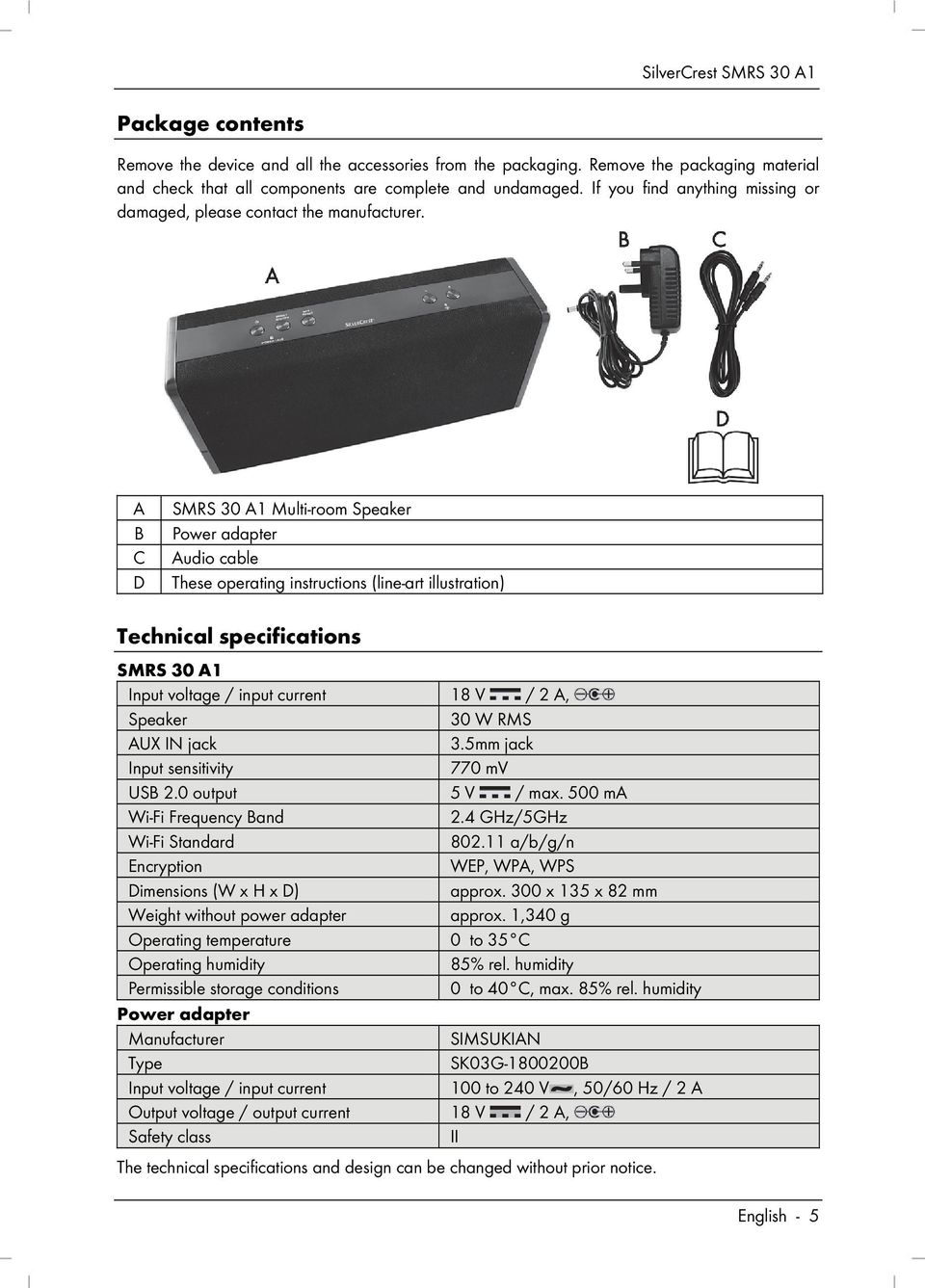 A B C D SMRS 30 A1 Multi-room Speaker Power adapter Audio cable These operating instructions (line-art illustration) Technical specifications SMRS 30 A1 Input voltage / input current 18 V / 2 A,