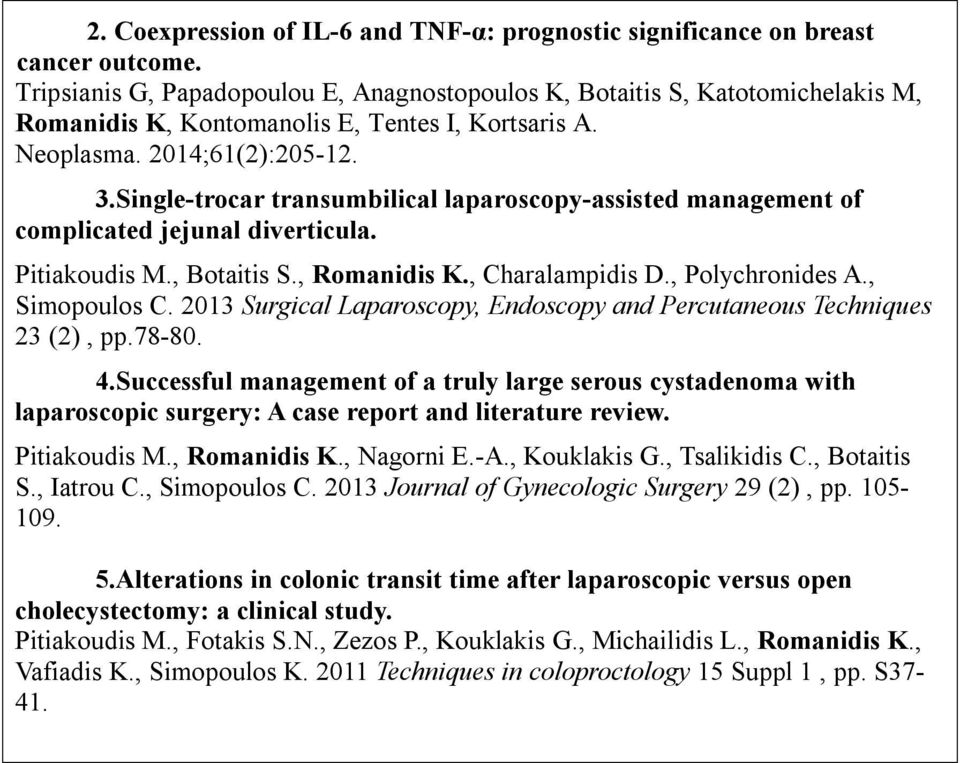 Single-trocar transumbilical laparoscopy-assisted management of complicated jejunal diverticula. Pitiakoudis M., Botaitis S., Romanidis K., Charalampidis D., Polychronides A., Simopoulos C.