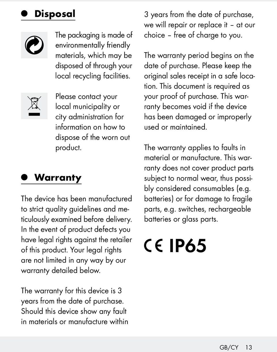 Warranty The device has been manufactured to strict quality guidelines and meticulously examined before delivery.