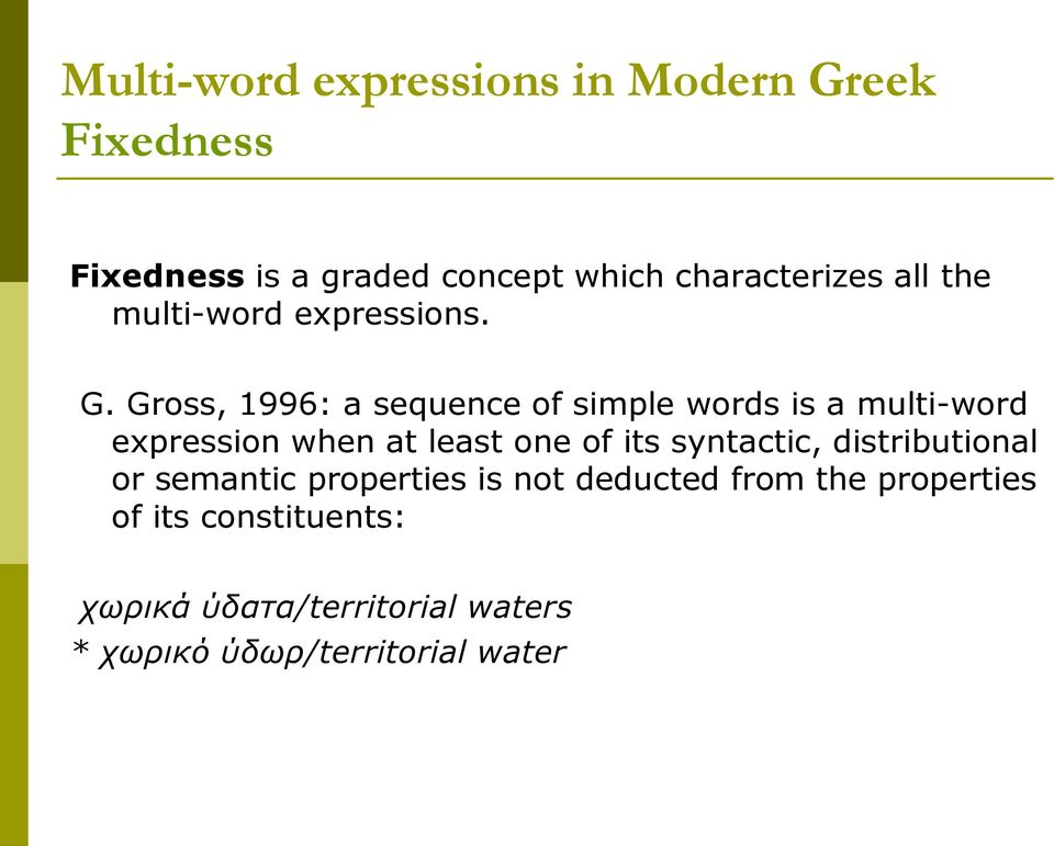 Gross, 1996: a sequence of simple words is a multi-word expression when at least one of