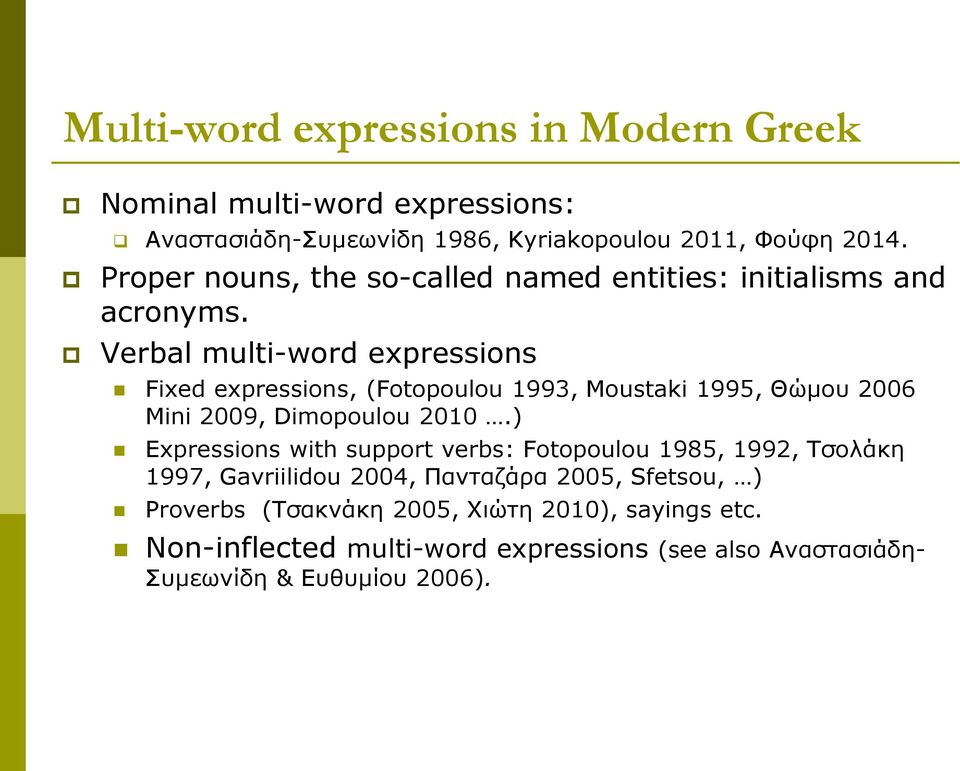 Verbal multi-word expressions Fixed expressions, (Fotopoulou 1993, Moustaki 1995, Θώμου 2006 Mini 2009, Dimopoulou 2010.